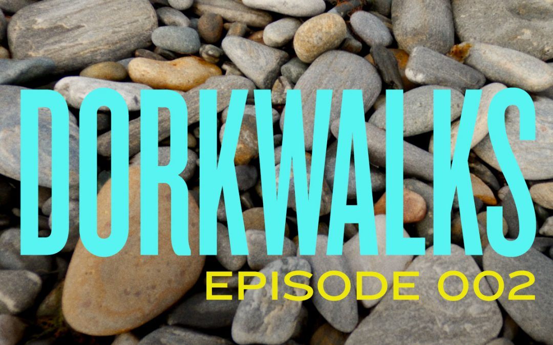 DORKWALKS Episode 2