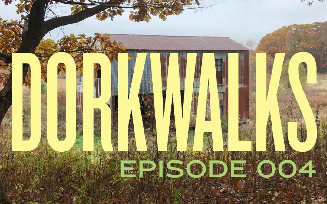 DORKWALKS Episode 4